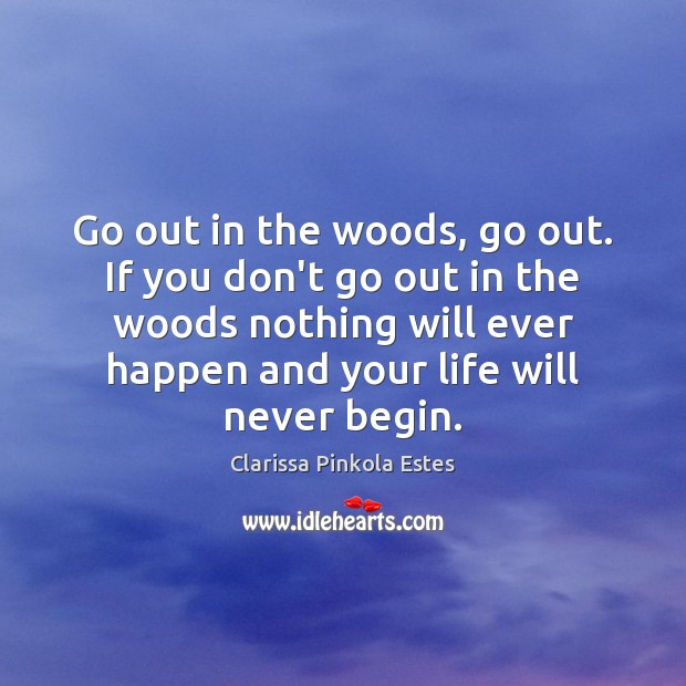 Image, Go out in the woods, go out. If you don't go out