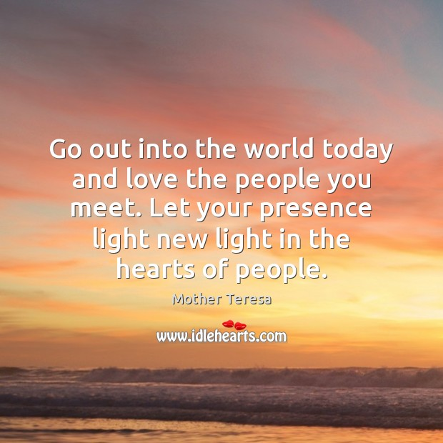 Image, Go out into the world today and love the people you meet.