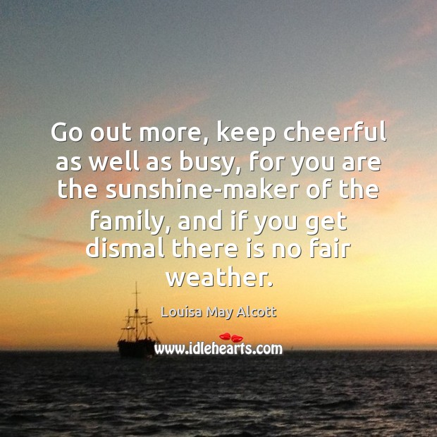 Go out more, keep cheerful as well as busy, for you are Image