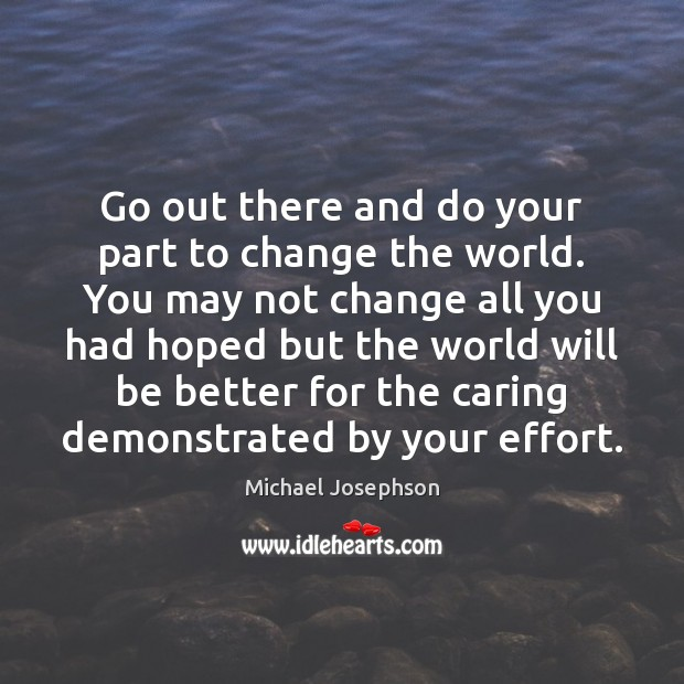 Go out there and do your part to change the world. You Image