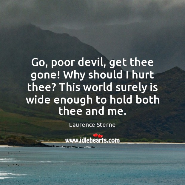 Go, poor devil, get thee gone! Why should I hurt thee? This Laurence Sterne Picture Quote
