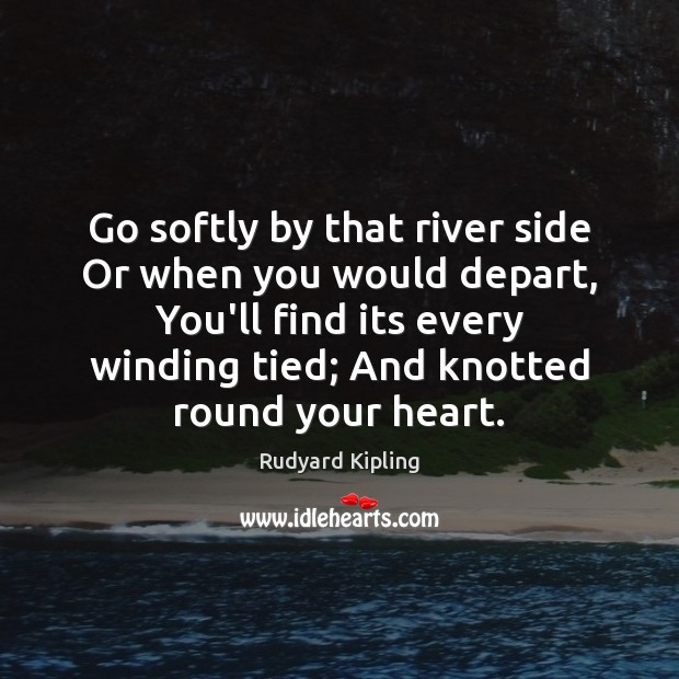 Go softly by that river side Or when you would depart, You'll Image