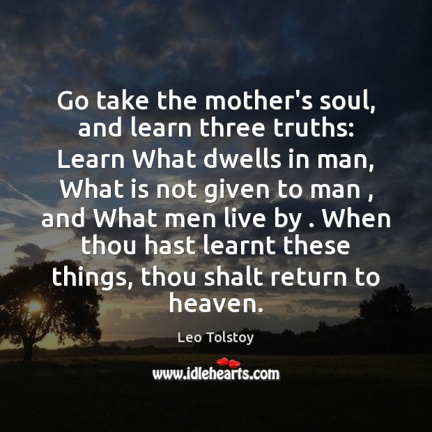 Go take the mother's soul, and learn three truths: Learn What dwells Image