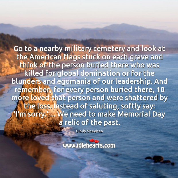 Go to a nearby military cemetery and look at the American flags Memorial Day Quotes Image
