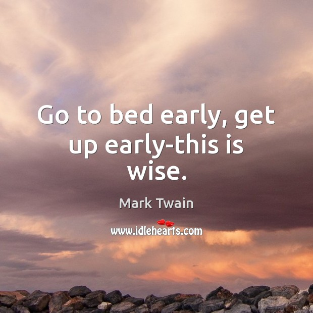 Image, Go to bed early, get up early-this is wise.