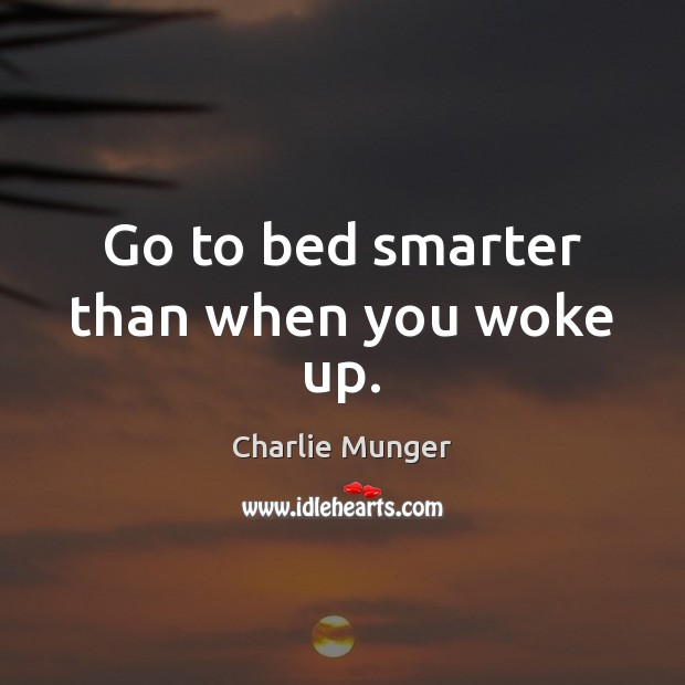 Image, Go to bed smarter than when you woke up.
