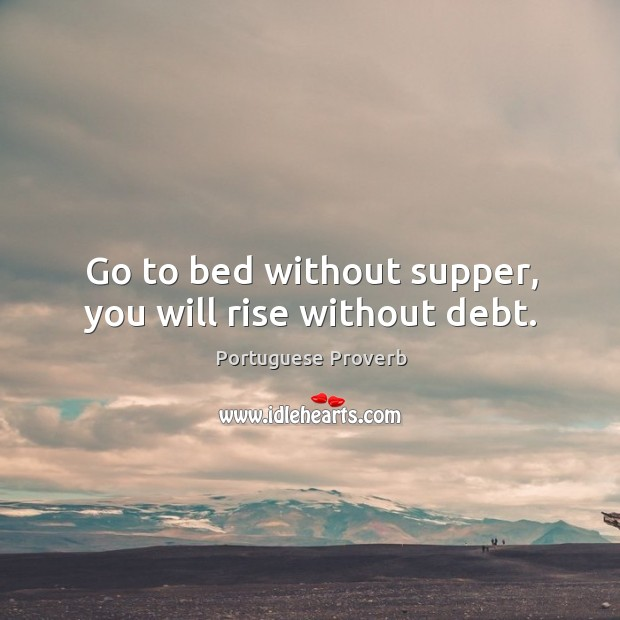 Image, Go to bed without supper, you will rise without debt.