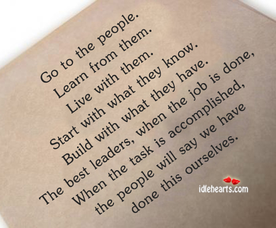 Go To The People.  Learn From Them. Live With Them.