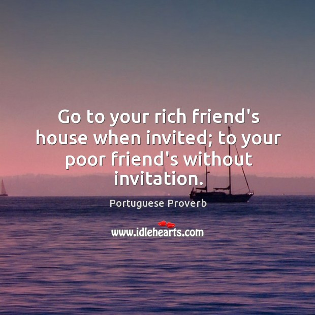 Go to your rich friend's house when invited. Image