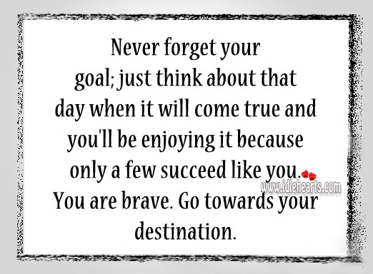 You Are Brave, Go Towards Your Destination.