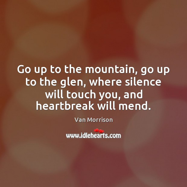 Image, Go up to the mountain, go up to the glen, where silence
