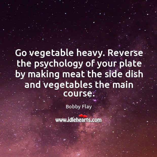 Image, Go vegetable heavy. Reverse the psychology of your plate by making meat the