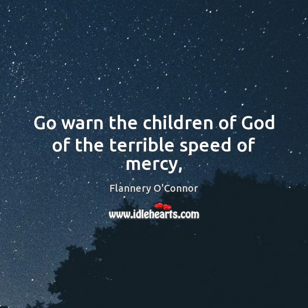 Image, Go warn the children of God of the terrible speed of mercy,