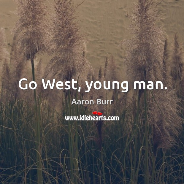 Image, Go west, young man.