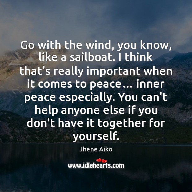 Go with the wind, you know, like a sailboat. I think that's Jhene Aiko Picture Quote