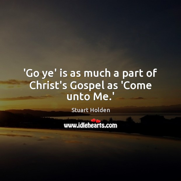 'Go ye' is as much a part of Christ's Gospel as 'Come unto Me.' Image