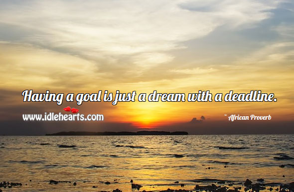 Image, Having a goal is just a dream with a deadline.