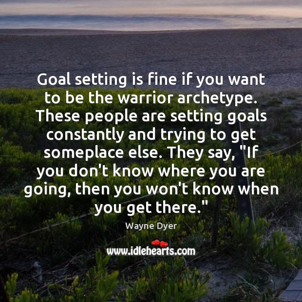 Image, Goal setting is fine if you want to be the warrior archetype.