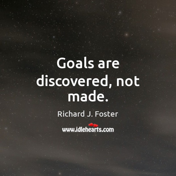 Goals are discovered, not made. Image