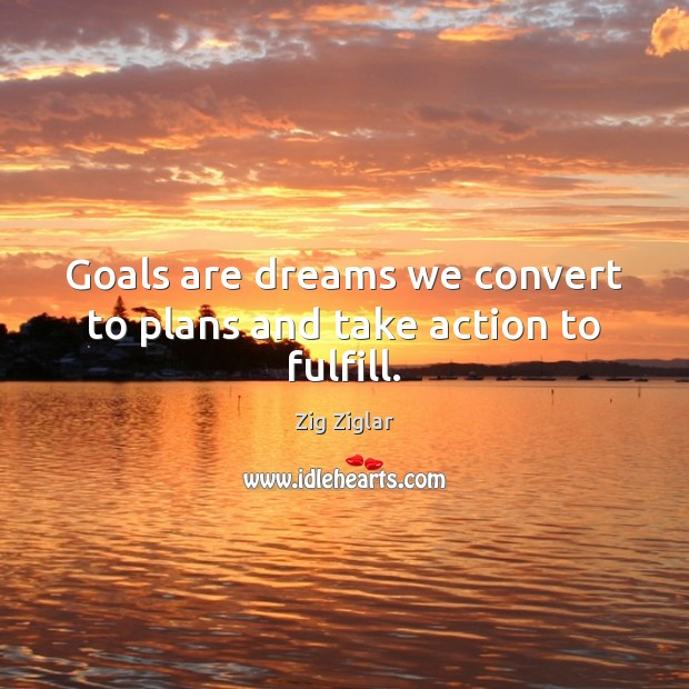 Image, Goals are dreams we convert to plans and take action to fulfill.