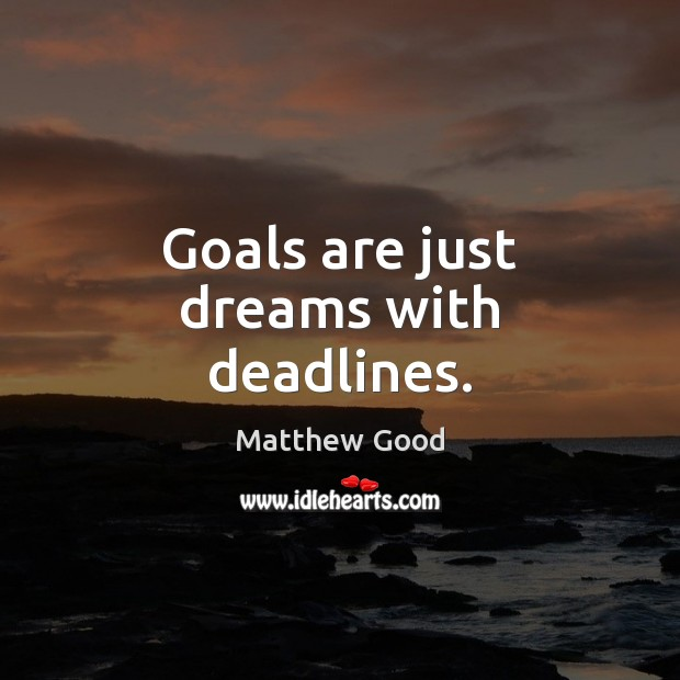 Goals are just dreams with deadlines. Image