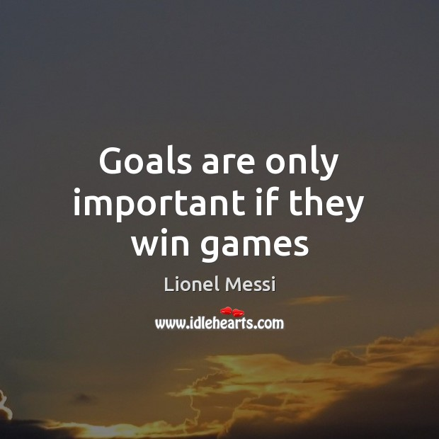 Goals are only important if they win games Image