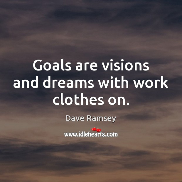 Goals are visions and dreams with work clothes on. Dave Ramsey Picture Quote