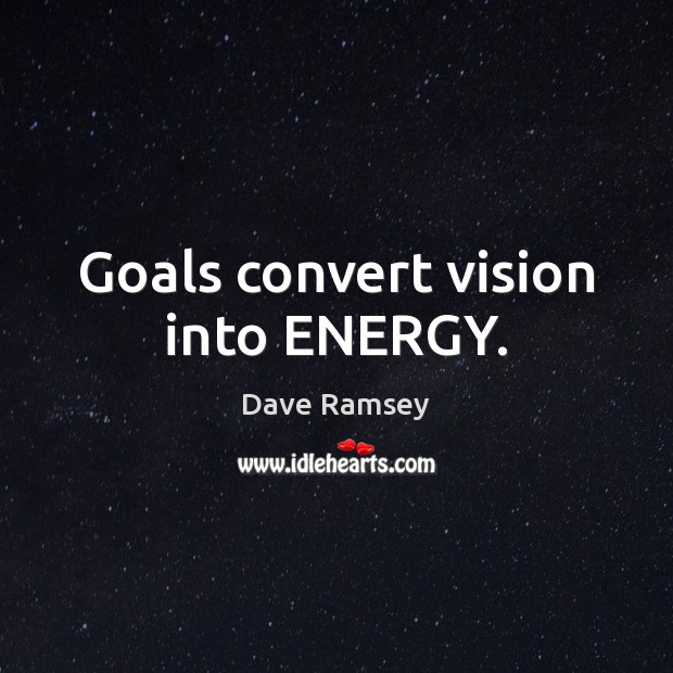 Goals convert vision into ENERGY. Dave Ramsey Picture Quote