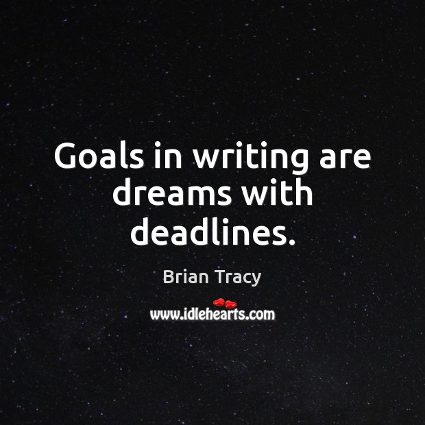 Image, Goals in writing are dreams with deadlines.