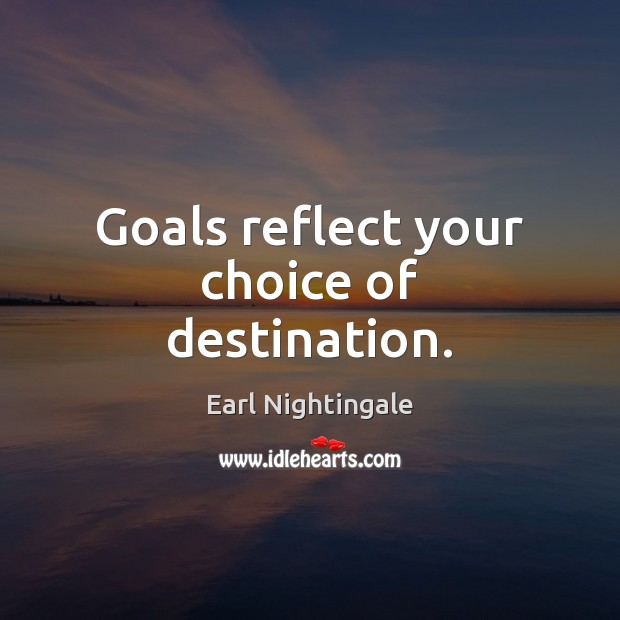 Goals reflect your choice of destination. Image