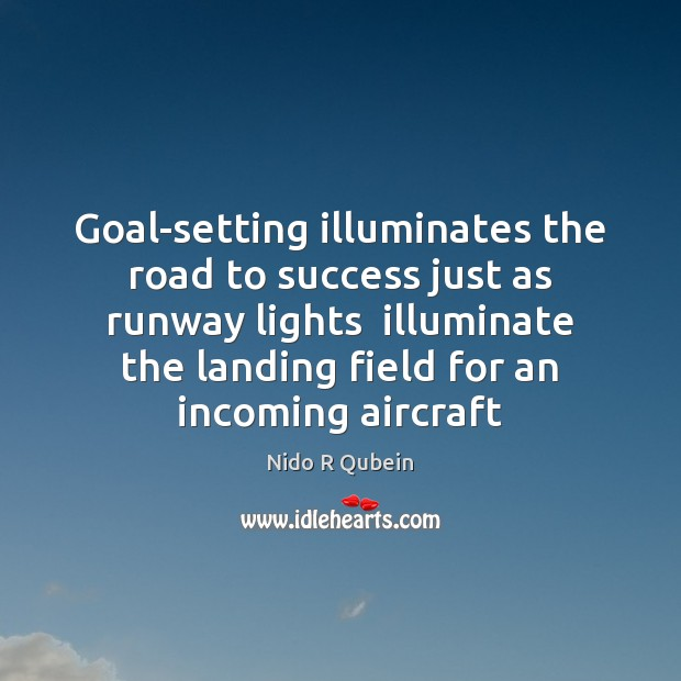 Goal-setting illuminates the road to success just as runway lights  illuminate the Nido R Qubein Picture Quote
