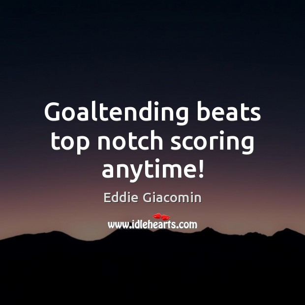 Goaltending beats top notch scoring anytime! Image