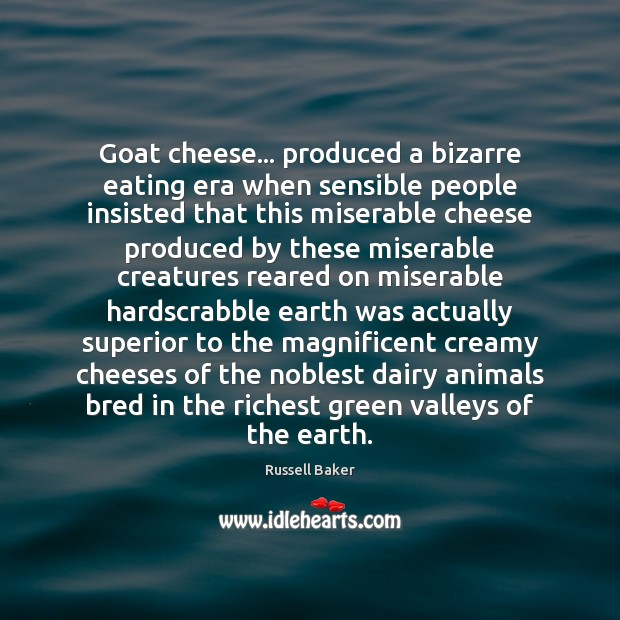 Image, Goat cheese… produced a bizarre eating era when sensible people insisted that