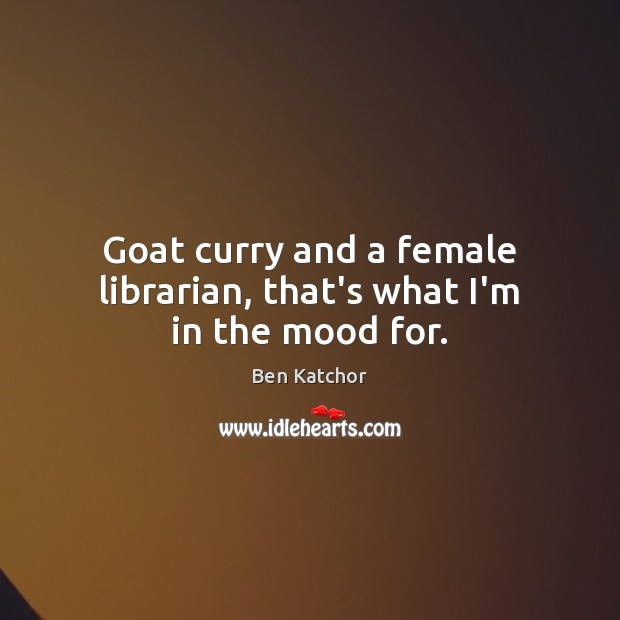 Image, Goat curry and a female librarian, that's what I'm in the mood for.