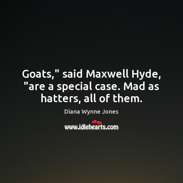 """Goats,"""" said Maxwell Hyde, """"are a special case. Mad as hatters, all of them. Image"""