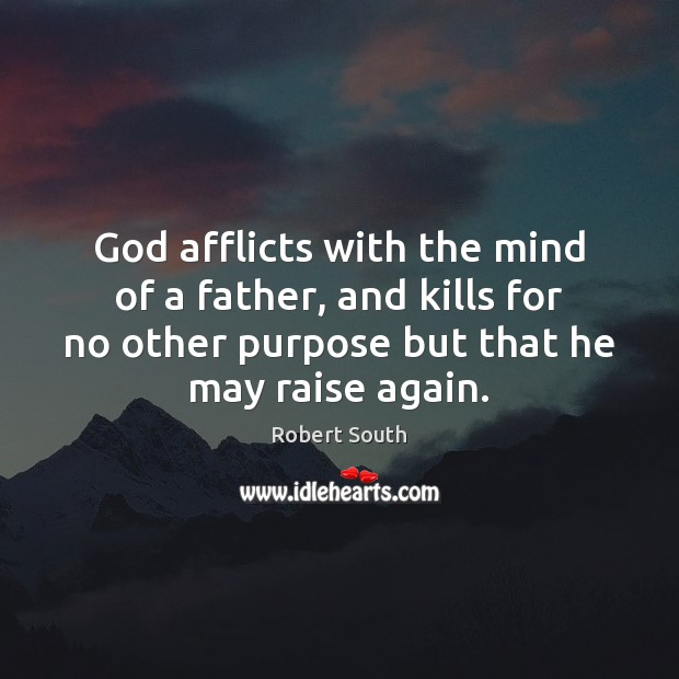 Image, God afflicts with the mind of a father, and kills for no