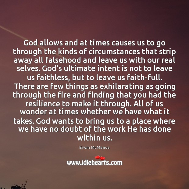 God allows and at times causes us to go through the kinds Intent Quotes Image