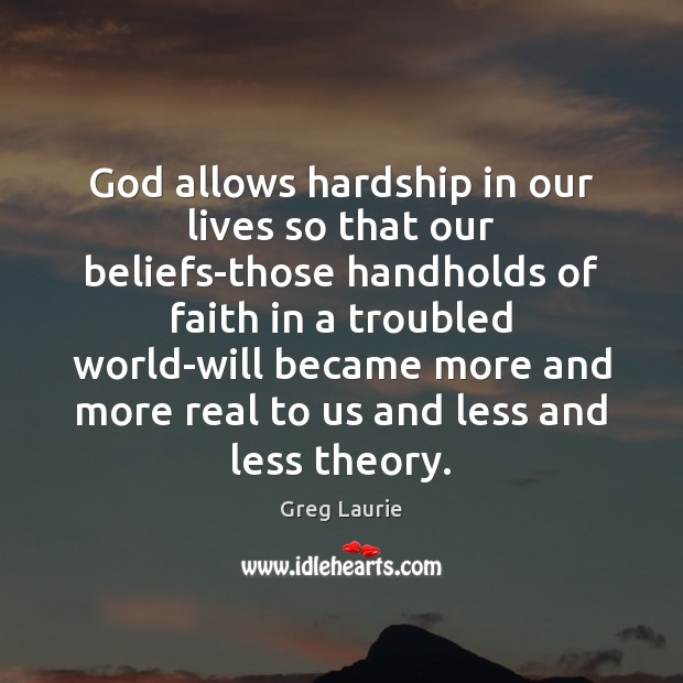 God allows hardship in our lives so that our beliefs-those handholds of Greg Laurie Picture Quote