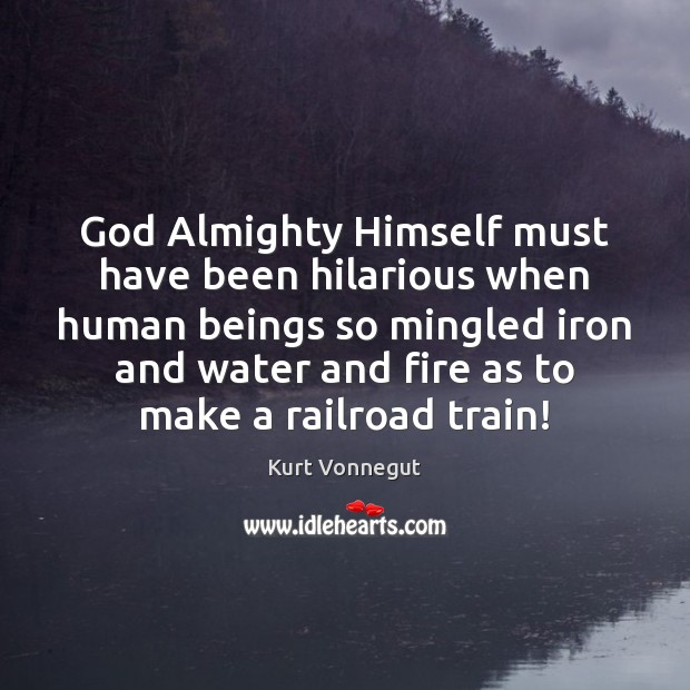 God Almighty Himself must have been hilarious when human beings so mingled Image