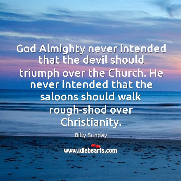 God almighty never intended that the devil should triumph over the church. Image