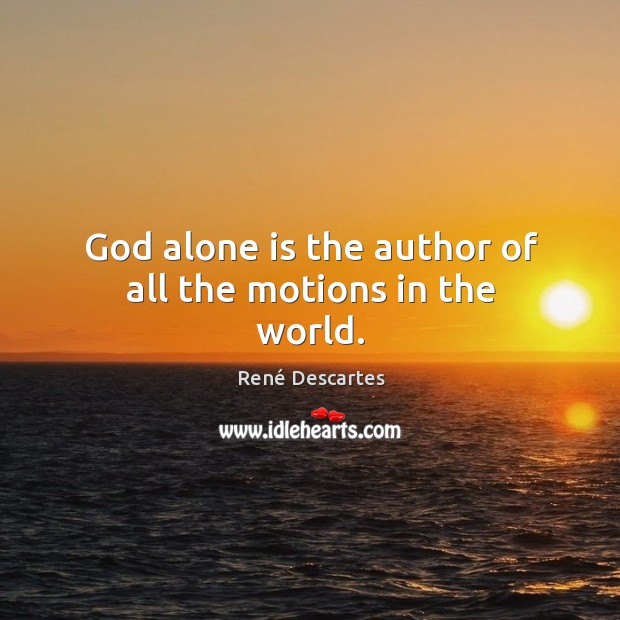 God alone is the author of all the motions in the world. Image