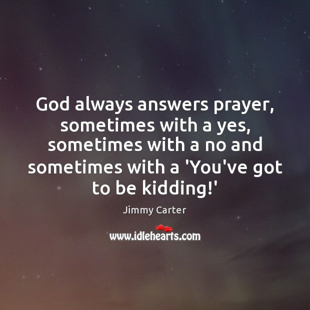 God always answers prayer, sometimes with a yes, sometimes with a no Image