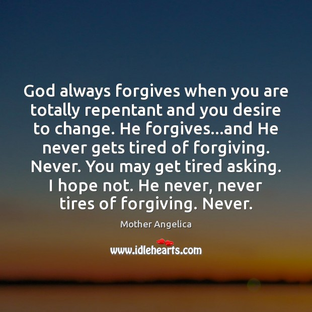 God always forgives when you are totally repentant and you desire to Mother Angelica Picture Quote