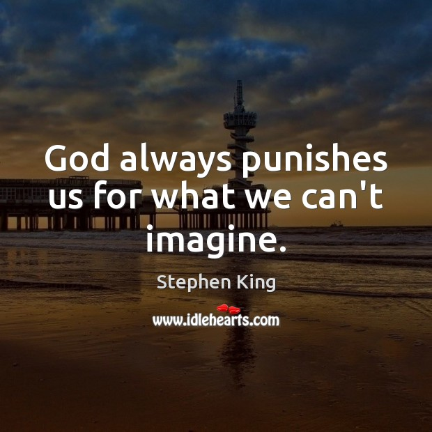 God always punishes us for what we can't imagine. Image
