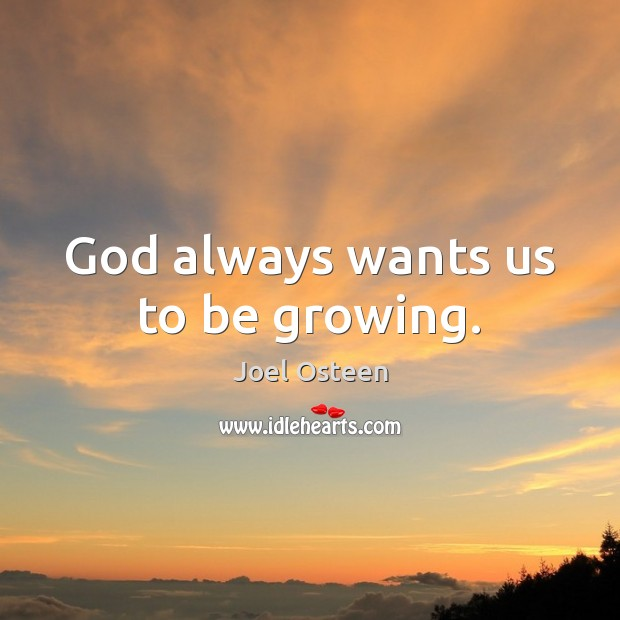 Image, God always wants us to be growing.