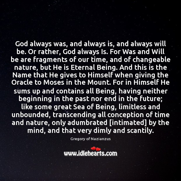 God always was, and always is, and always will be. Or rather, Image