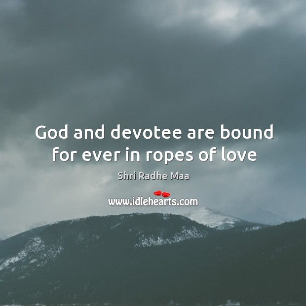 God and devotee are bound for ever in ropes of love Shri Radhe Maa Picture Quote