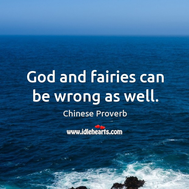 Image, God and fairies can be wrong as well.