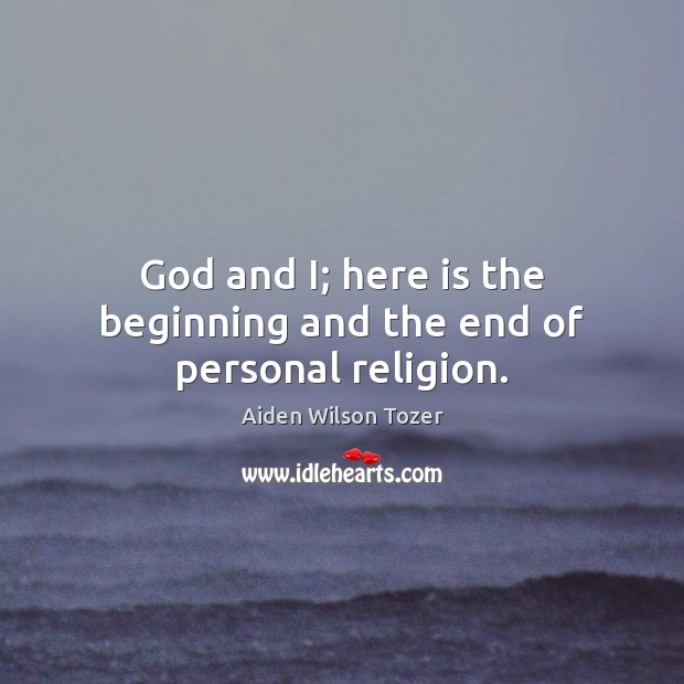 God and I; here is the beginning and the end of personal religion. Image