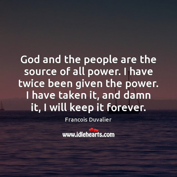 God and the people are the source of all power. I have Image